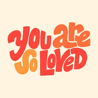 You are so loved handdrawn lettering typography quote about love for valentines day and wedding