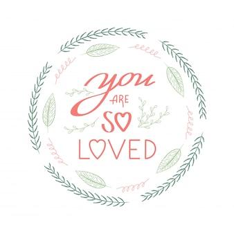 あなたはかわいい花、葉と現代の筆の手書きレターでとても愛されている引用花輪