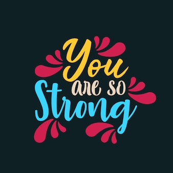 You are so strong