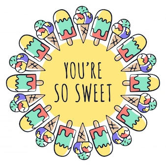 You are so sweet text and ice cream drawing in circle frame