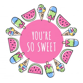 You are so sweet text and ice cream and watermelon drawing in circle frame