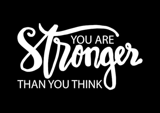 You are stronger than you think, motivational quote.
