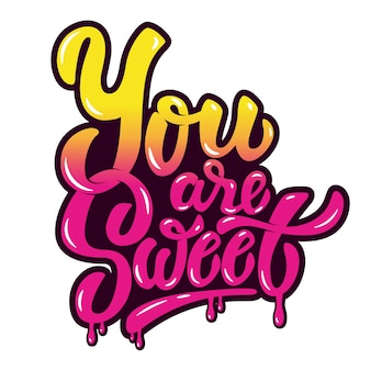 You are sweet. hand drawn lettering phrase  on white background.  element for poster, greeting card.  illustration.