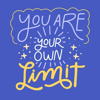 You are your own limit lettering