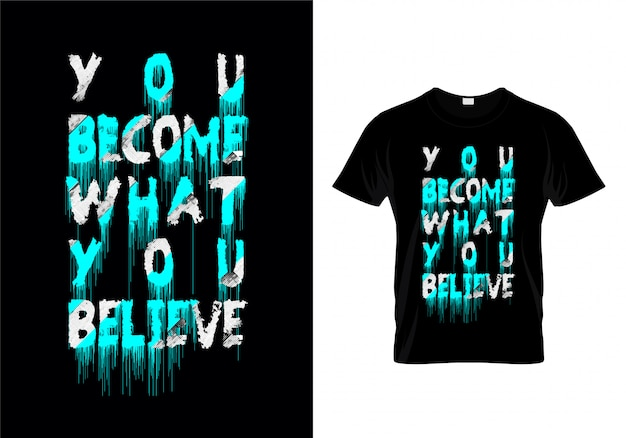 You become what you believe typography t shirt design vector