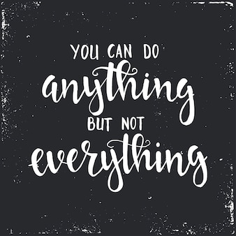 You can do anything but not everything. hand drawn typography poster.
