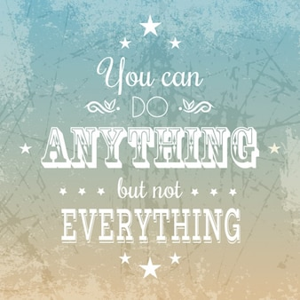 You can do anything but not everything quote