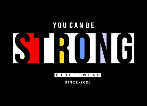 You can be strong typography for print shirt