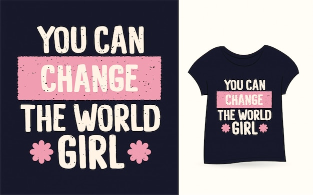 You can change the world girl typography t shirt
