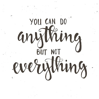 넌 어떤것이든 할 수 있지만 모든 걸 다 할순 없어. 손으로 그린 된 타이포그래피 포스터입니다.