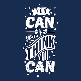 You can if you think you can. motivational quote