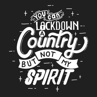 あなたは国を封鎖できますが、私の精神は封鎖できません。 tシャツデザインのタイポグラフィレタリングを引用します。パンデミックキャンペーンのための手描きのレタリング