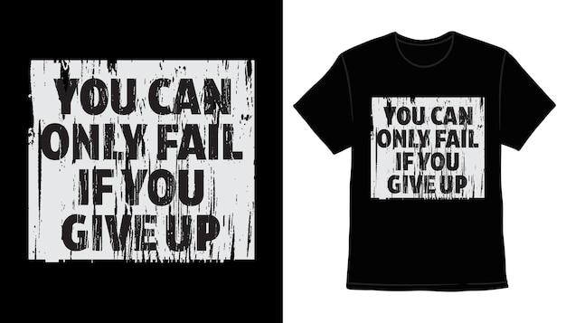 You can only fail if you give up typography t-shirt print design