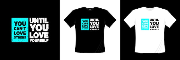 You can't love others until you love yourself typography t-shirt design. love, romantic t shirt.