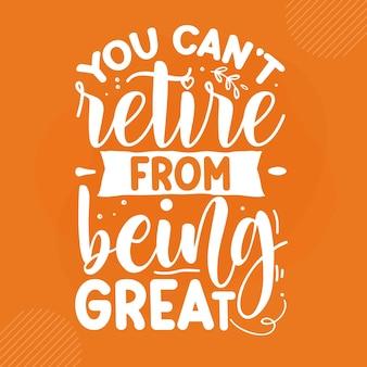 당신은 위대한 은퇴할 수 없습니다premium retirement lettering vector design