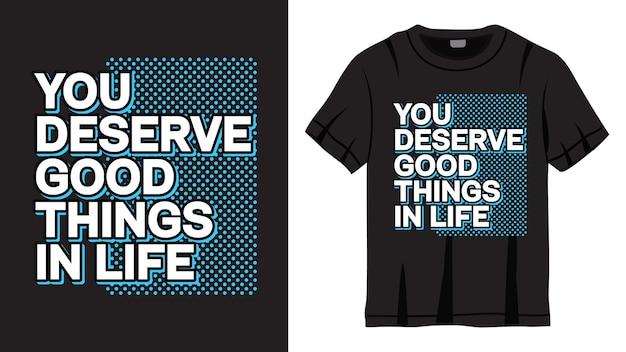 Вы заслуживаете хороших вещей в жизни, дизайн надписи на футболке