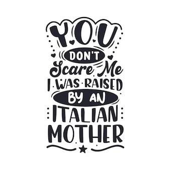 당신은 내가 이탈리아 어머니에 의해 자랐다는 것을 두려워하지 않습니다. 어머니의 날 레터링 디자인.