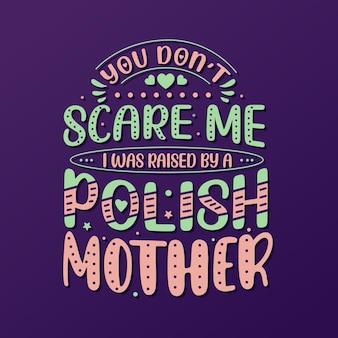 Вы меня не пугаете. меня воспитывала польская мать. день матери дизайн надписи.
