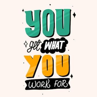 Вы получаете то, ради чего работаете. мотивационные цитаты. цитата рука надписи. дизайн для футболки