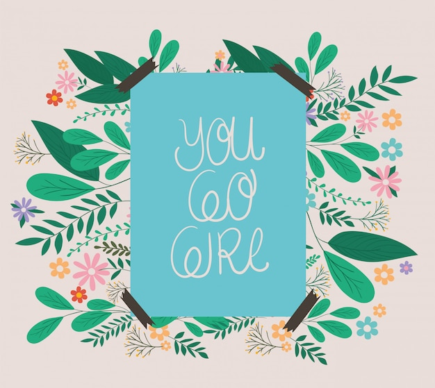 You go girl placard with leaves and flowers vector design