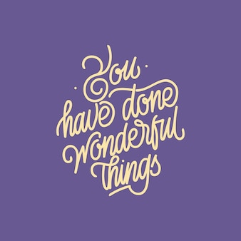 You have done wonderful things