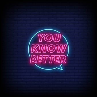 You know better neon signs style text