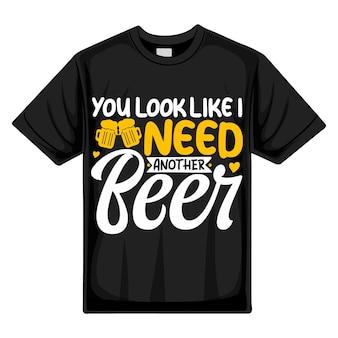 Ты выглядишь так, будто мне нужно еще одно пиво типография premium vector tshirt design цитата шаблон