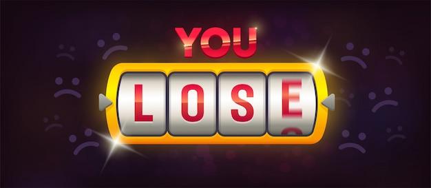 You lose. slot machine