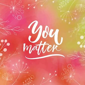Вы имеете значение. вдохновляющая цитата для мотивационных плакатов, открыток и социальных сетей.