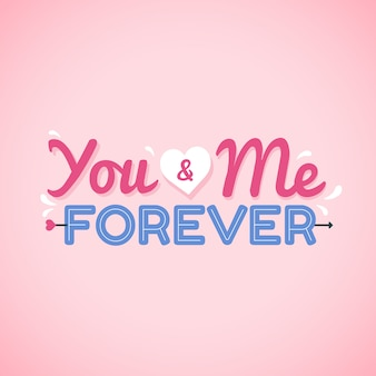 You and me forever typography