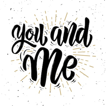 You and me. hand drawn lettering phrase  on white background.  element for poster, greeting card.  illustration