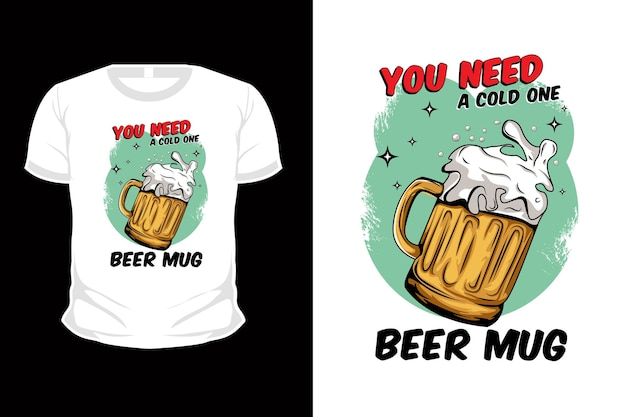 You need a cold one beer mug illustration t shirt mockup design