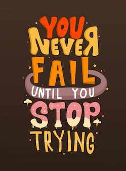 You never fail until you stop trying. motivational quotes. quote lettering.