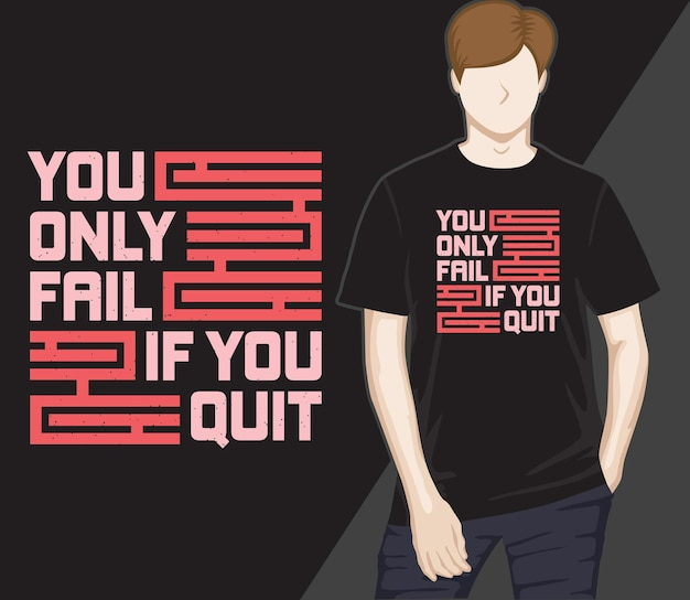 You only fail if you quit modern typography t-shirt design