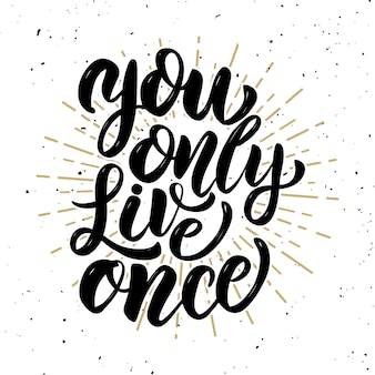 You only live once .hand drawn motivation lettering quote.  element for poster, banner, greeting card.  illustration