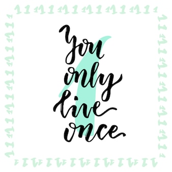 You only live once. hand lettering calligraphy. inspirational phrase.