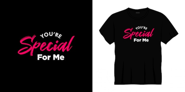 You're special for me typography t-shirt design.