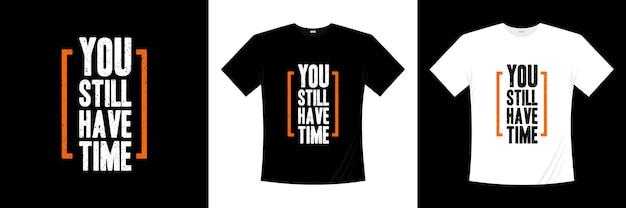 У вас еще есть время на типографский дизайн футболки. футболка мотивации, вдохновения.