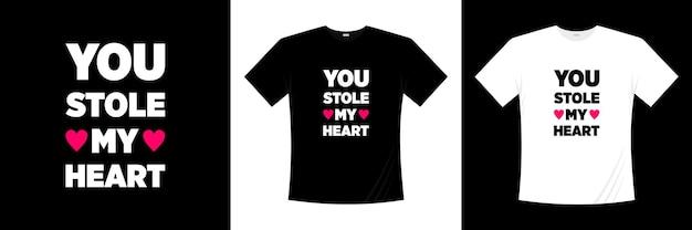 Ты украл мое сердце типографский дизайн футболки. любовь, романтическая футболка.