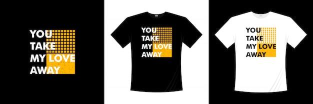 Вы забираете мою любовь дизайн типографии футболки