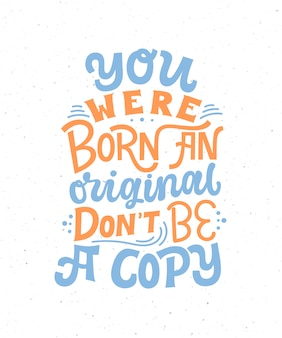 You were born an original don't be a copy - hand drawn lettering quote.