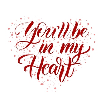 You will  be in my heart