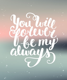 You will forever be my always. lettering