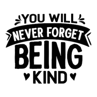 You will never forget being kind typography premium vector design quote template