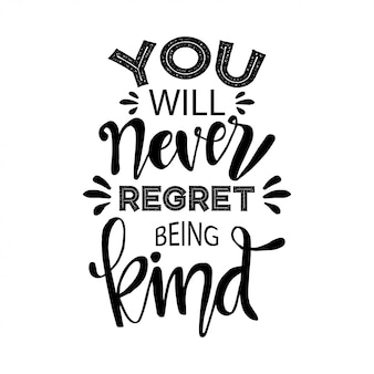 You will never regret being kind. motivational quote.