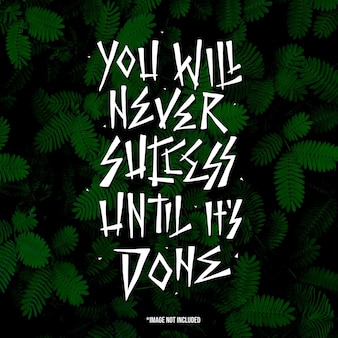 You will never success until it's done. quote typography lettering for t-shirt design. hand-drawn lettering