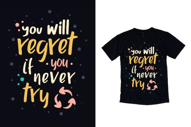 You will regret if you never try typography t shirt
