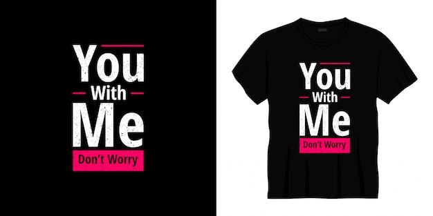 私と一緒にあなたはタイポグラフィのtシャツのデザインを心配する必要はありません。