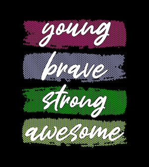 Young brave strong awesome typography