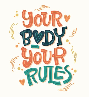 Your body - your rules. colorful body positive lettering design. hand drawn inspiration phrase.